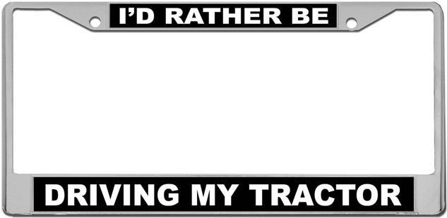 I'd Rather Be Driving My Tractor License Plate Frame